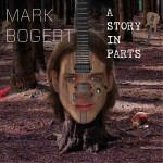 Mark Bogert - A Story In Parts
